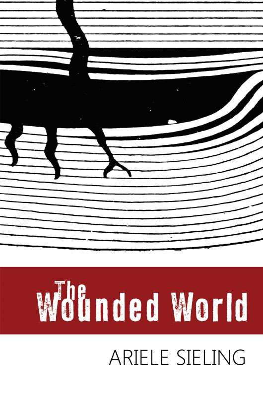 The Cover of The Wounded World , by Ariele Sieling
