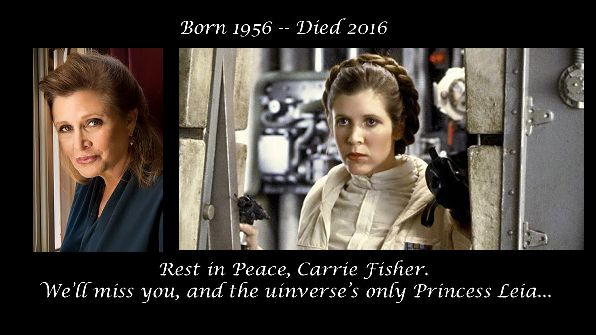 The passing of Carrie Fisher.