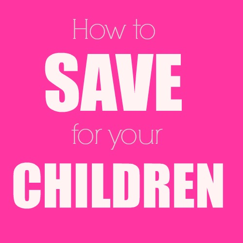 how to save for your children Hampstead Mums