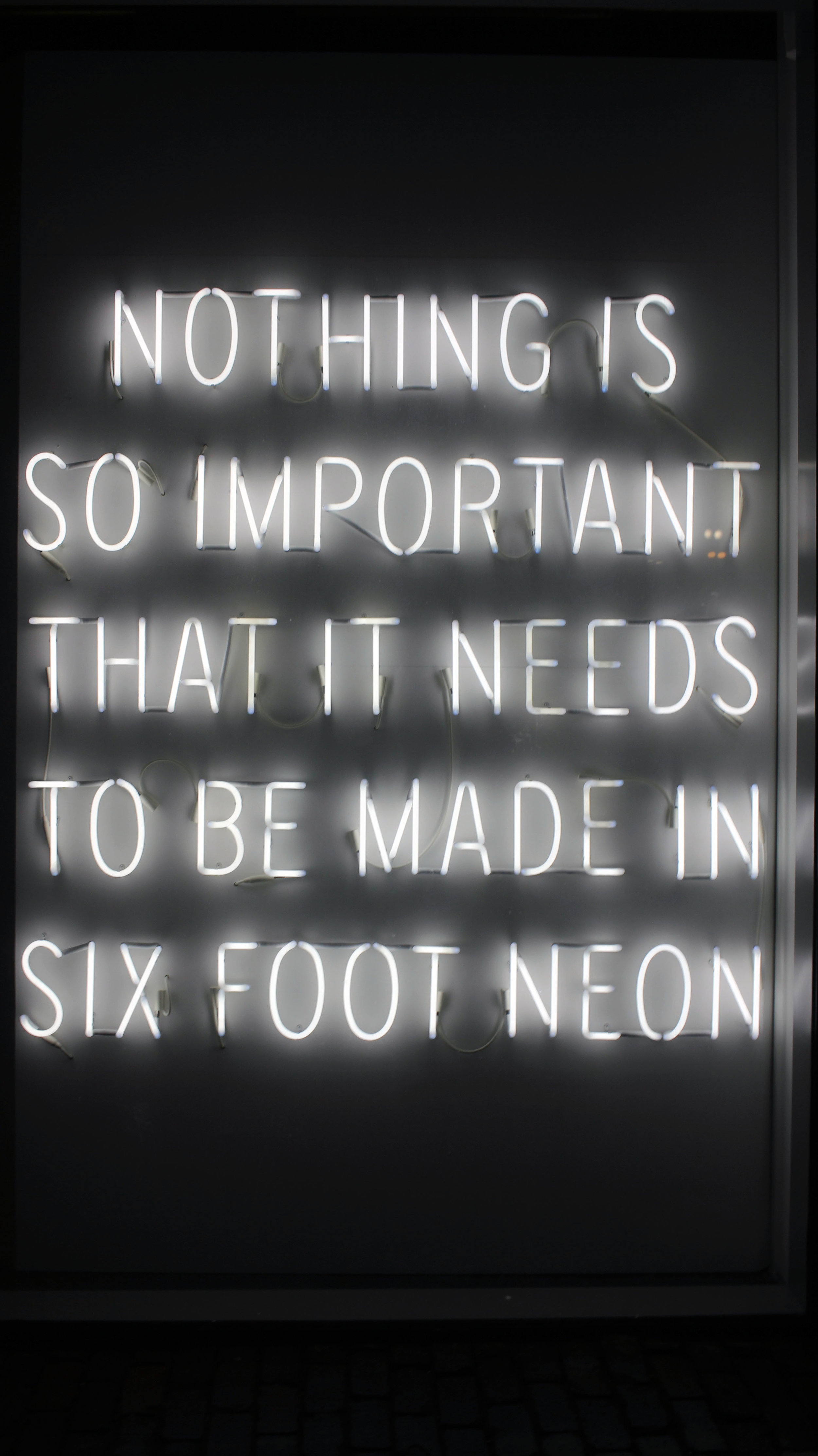 Nothing is so important it needs to be made in six foot neon.