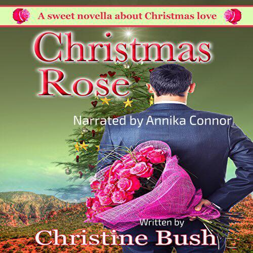 Christmas Rose , written by Christine Bush, Narrated by Annika Connor