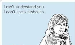 I don't understand you. I don't speak assholian..jpg