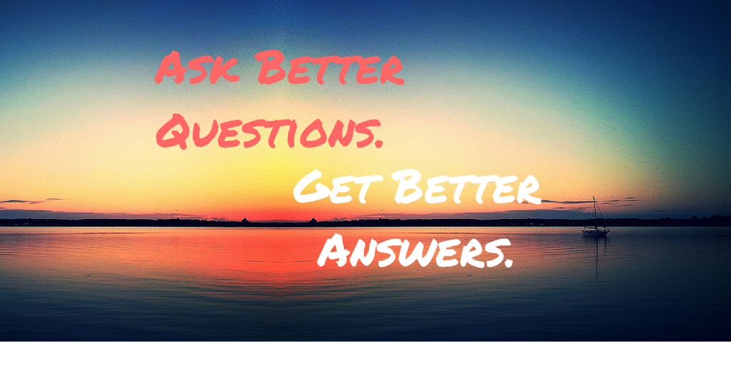 ask better questions, get better answers