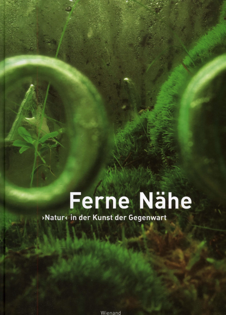 "Ferne Nähe : ""Natur"" in der Kunst der Gegenwart"