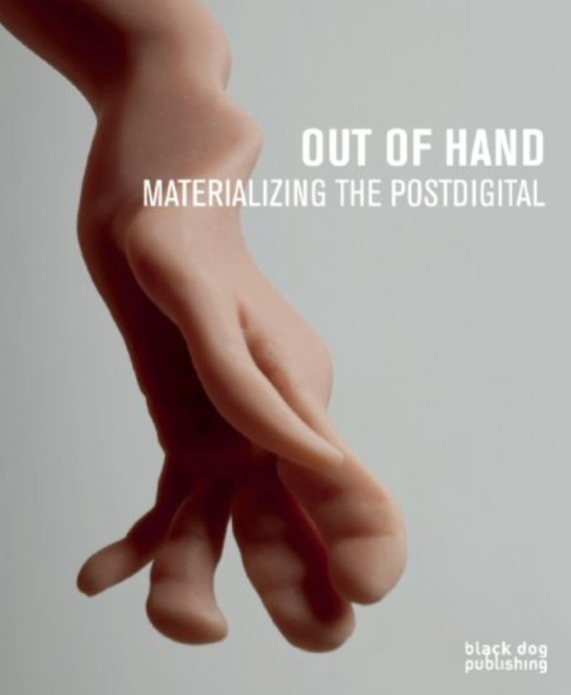 Out of Hand, Materializing the Postdigital