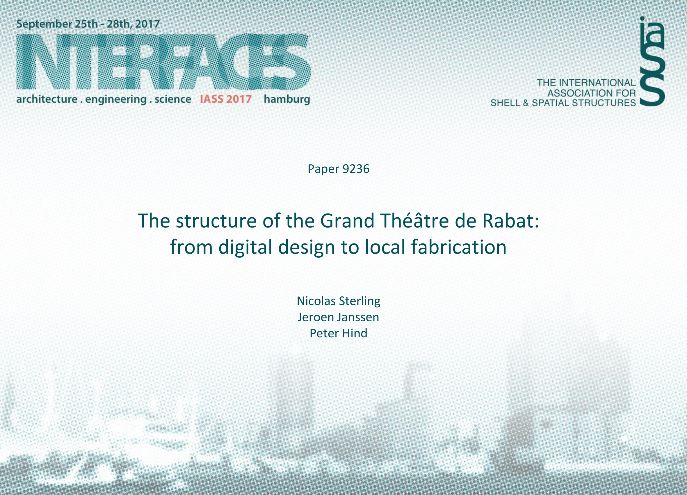 IASS 2017 Hamburg - Interfaces - The structure of the Grand Théâtre de Rabat @ AKTII from digital design to local fabrication - Presentation Nicolas Sterling, Jeroen Janssen