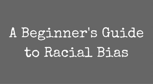 A Beginner's Guide to Racial Bias.jpg
