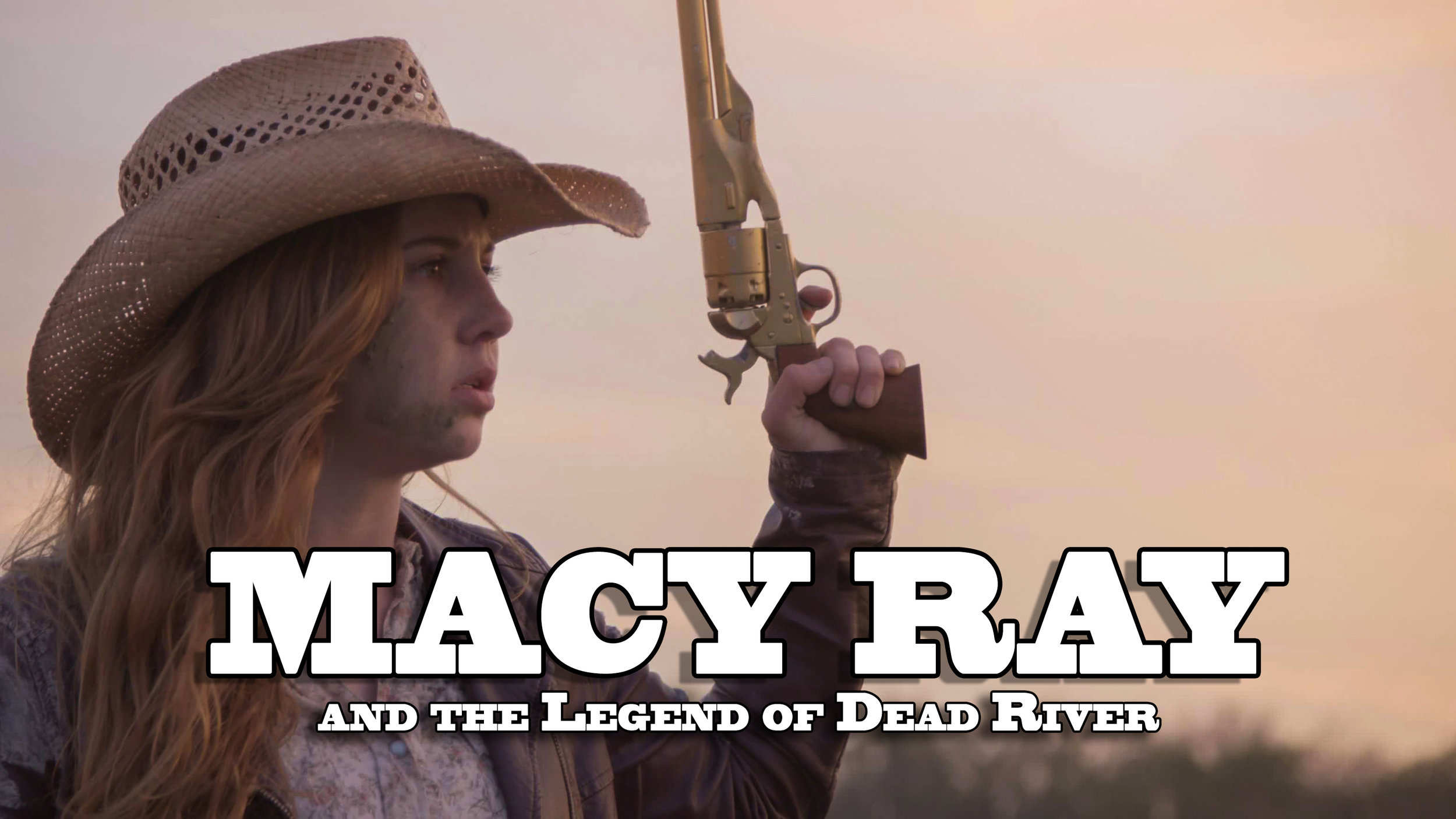 Macy Ray and the Legend of Dead River    | Independent Short Film/Spec Television Pilot |  Writer, Director, Producer, Editor