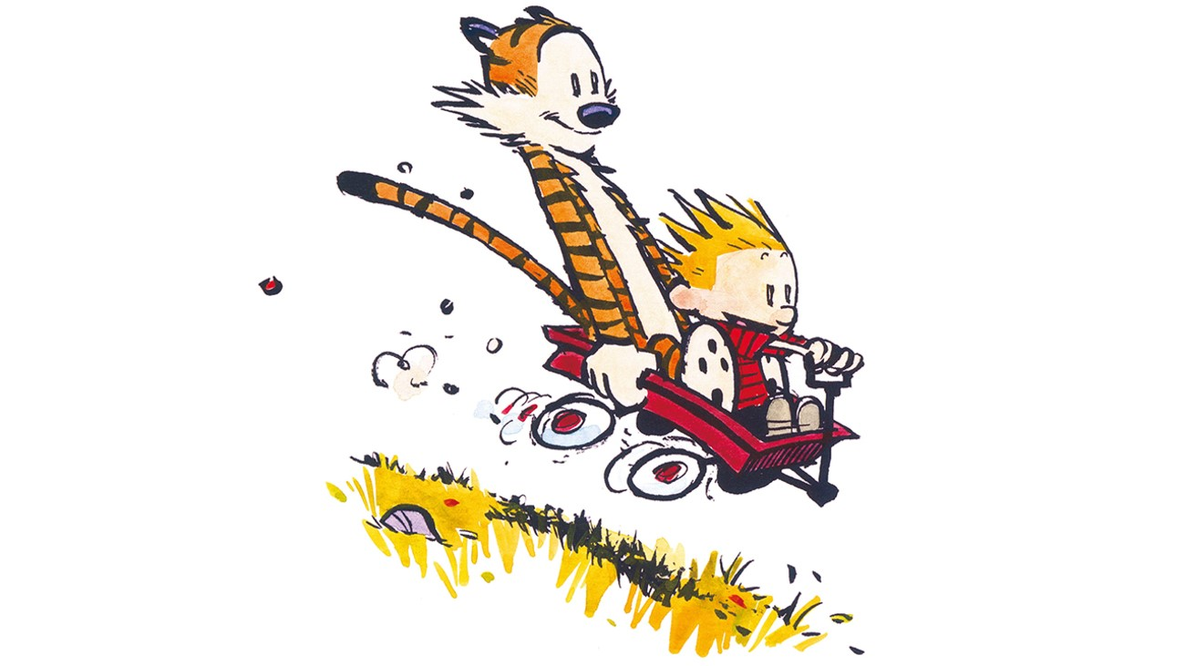 Calvin and Hobbes, by Bill Watterson.