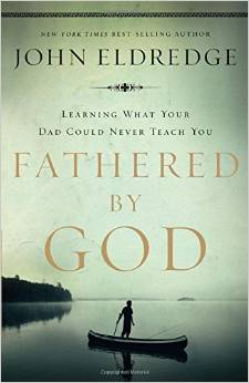 Fathered By God  John Eldredge