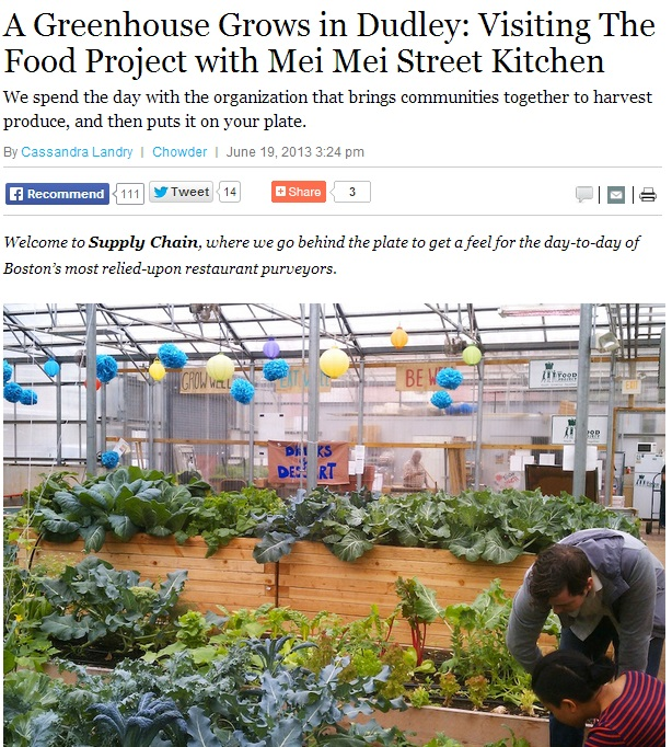 BOSTON MAGAZINE  A Greenhouse Grows in Dudley: Visiting The Food Project with Mei Mei Street Kitchen  By Cassandra Landry | Chowder | June 19, 2013 3:24 pm