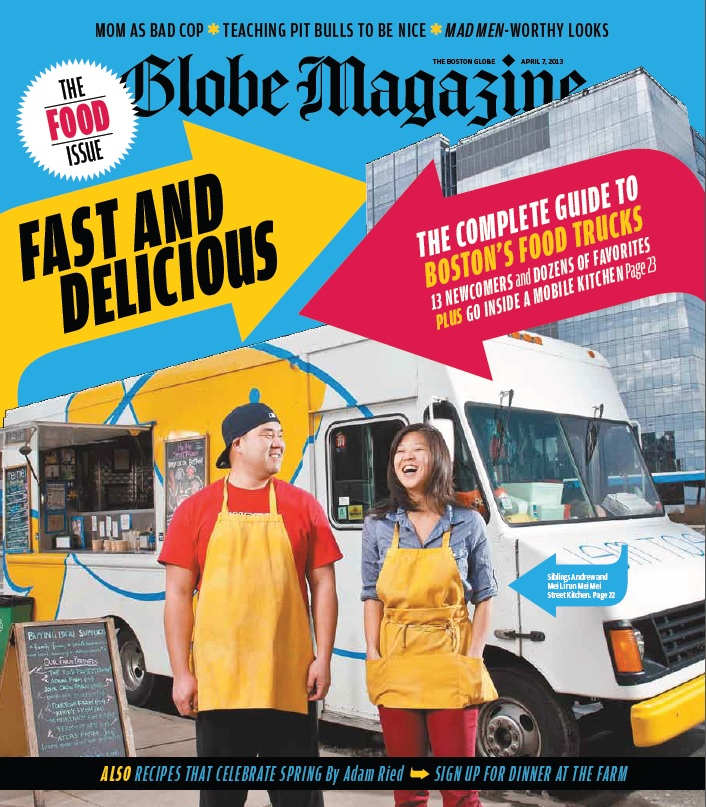 BOSTON GLOBE MAGAZINE: THE FOOD ISSUE  Rolling with the Mei Mei Street Kitchen  Find out what it takes to operate one mobile eatery serving contemporary Chinese-American cuisine.  By Rachel Travers APRIL 07, 2013