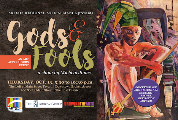 "ARTSOK, the Regional Arts Alliance of Broken Arrow, will present the Art After Hours exhibition ""Gods and Fools"" by Micheal Jones on Thursday, Oct. 13, at 5:30 p.m., at The Loft over Main Street Tavern in the Rose District. It is the first time many of these works have been viewed.    ""After spending a month in Italy last year studying the great nude paintings of mythological figures rendered in the style of the age in which they were painted,  I wondered,'""How could I portray those ancient personalities now, in a contemporary setting?'"" said Jones.    Upon his return to the United States, he set about creating the ""Gods and Fools"" collection, using young models in a contemporary setting, putting a modern twist on the old subjects.    ""I depicted the models as they are, with tattoos, scars etc. with contemporary props and settings,"" said Jones.     Some of the subjects include a modern day Bacchus with a beer, and Hades in a swing with a cigarette and a glaring rude gesture. Endymion lies in eternal sleep covered by the ""wedding ring"" quilt made by his grandmother.  Flora rests on a nice bed with an embroidered coverlet while Pandora contorts with curiosity as she opens the famed box of ills.     While they are no more ""nude"" than the figures in Caravaggio's masterpieces, in modern times, they evoke a slightly erotic feeling. Viewer discretion is advised.    ""I have painted all these works in acrylic on canvas, using a technique I like to call 'contemporary realism,' with all the freshness and spontaneity of my modern technique,"" said Jones.    Art After Hours is sponsored by The Arrow Group. For additional information, please   call 918-629-6426."