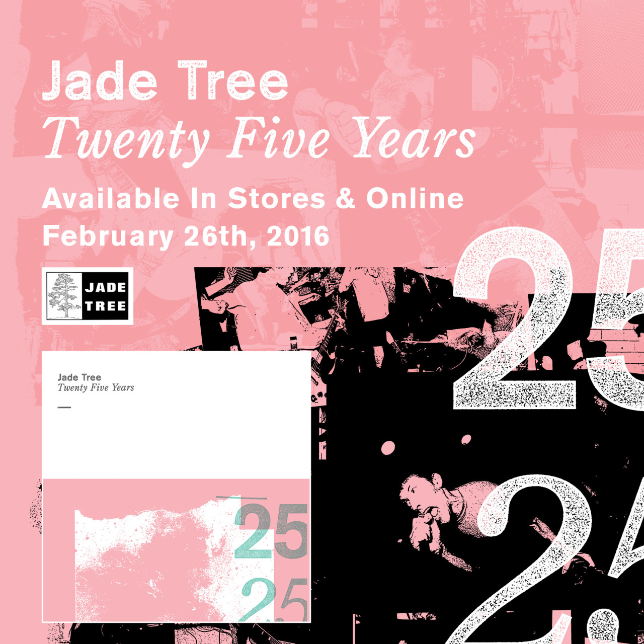 "We turned 25 in 2015 and celebrated all year. We celebrated by signing new artists, and releasing new music from them as well as reissuing crucial records from our back catalog that mkae up the crux of what Jade Tree is and has been over the last 2 decades.  We continue to celebrate our 25 years with our first release of the year, aptly titled, Twenty Five Years - a compilation LP that showcases 13 tracks from 13 artists who brought Jade Tree to where it is today. Pre-orders will be available for purchase this Friday, January 15th.   Be on the look out for exclusive pre-order items and get very excited!      Tracklisting:  The Promise Ring - ""Is This Thing On?""  Pedro The Lion - ""Rapture"" Strike Anywhere - ""Infrared"" Denali - ""The Instinct"" Kid Dynamite - ""News At 11"" Joan of Arc - ""Post-Coitus Rock"" From Ashes Rise - ""Reaction"" Fucked Up - ""David Comes to Life"" Swiz - ""Cakewalk"" Lifetime - ""Daneurysm"" Cap'n Jazz - ""Little League"" Paint It Black - ""Exit Wounds"" Jets To Brazil - ""I Typed For Miles""   Pressing info: 1000 Black (record stores only) 250 Coke Bottle w/ Pink Splatter"