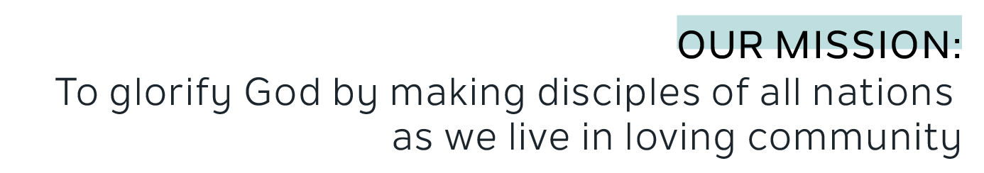 Our Mission Statement: To glorify God by making disciples