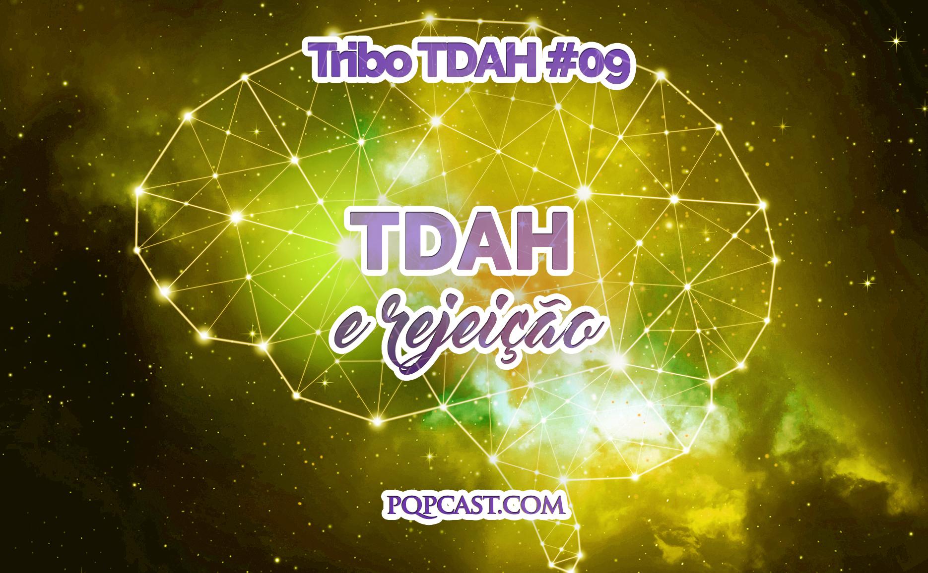Tribo TDAH #09 - TDAH e rejeição.jpg