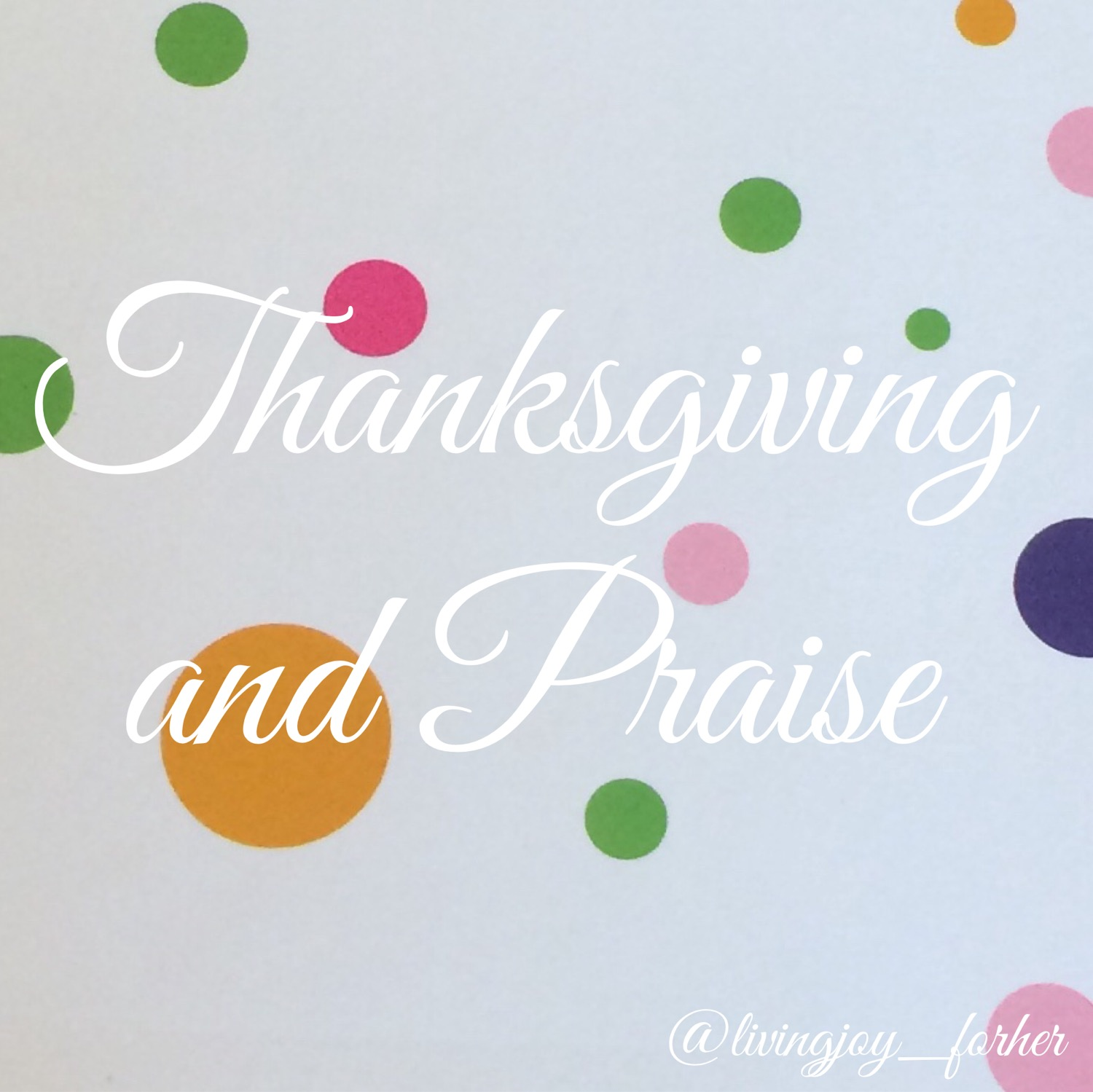 thanksgiving and praise.JPG