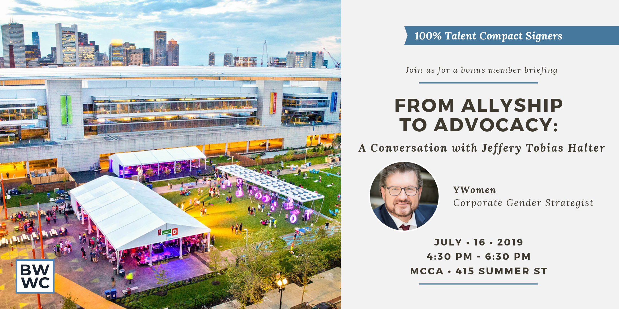 Join us:  We are thrilled to welcome our 100% Talent Compact Members for a special bonus member briefing this summer, July 16th:  Male Allies in the Workplace - From Allyship to Advocacy .    More details below:
