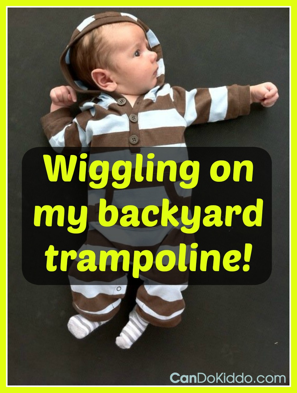 Play for newborns : wiggling on a backyard trampoline promotes body awareness, strengthening and stretching essential for crawling later! CanDo Kiddo