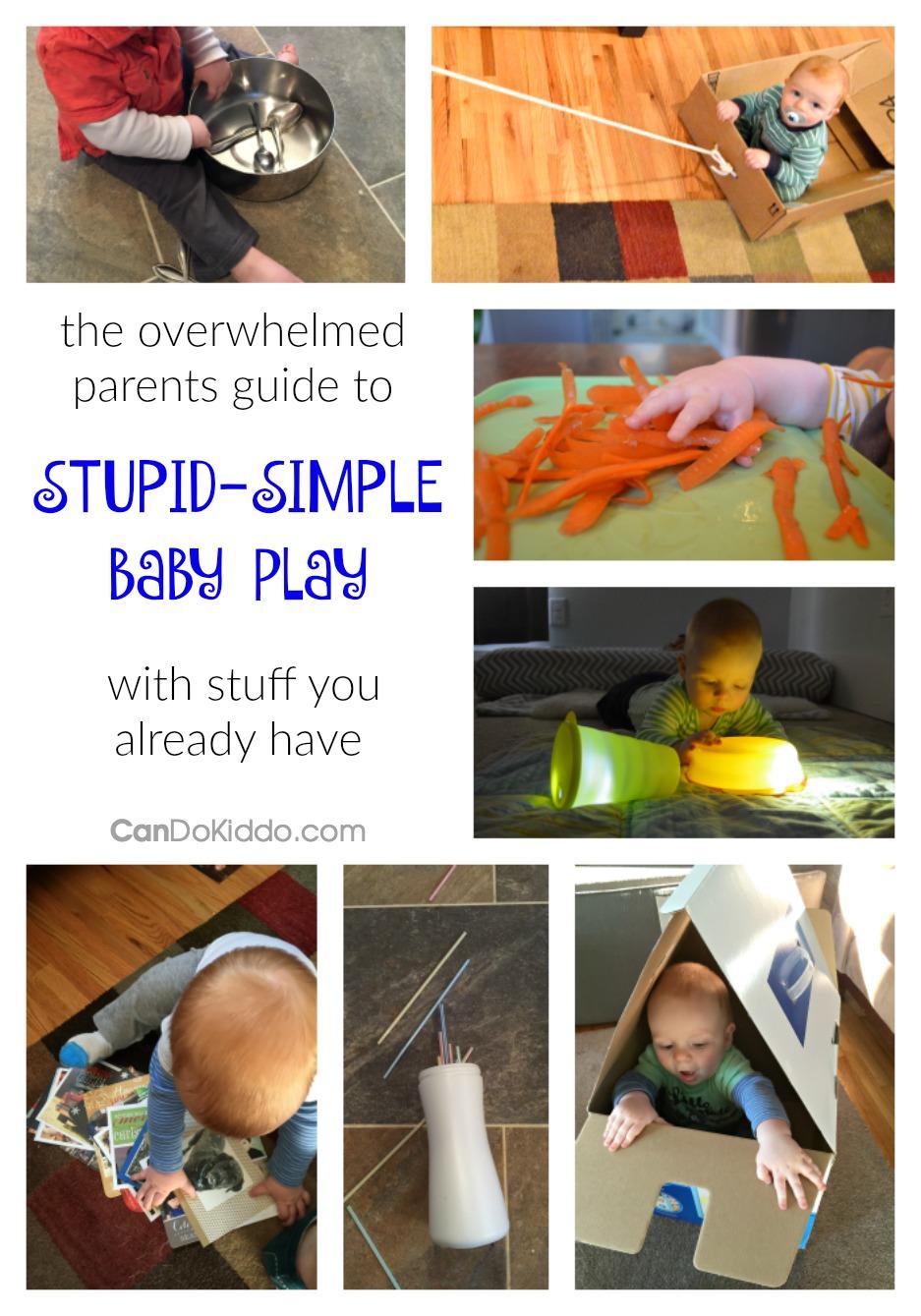 Stop the Pinterest Baby Play Paralysis! Stupid-Simple Play ideas. CanDoKiddo.com