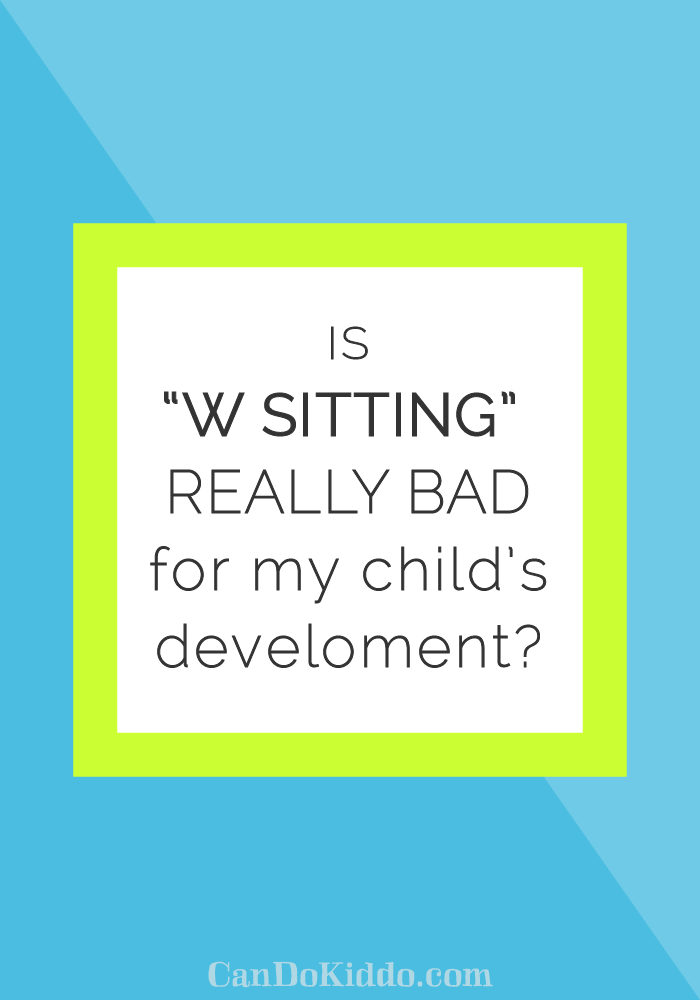 How does the common W sitting position impact development. CanDoKiddo.com