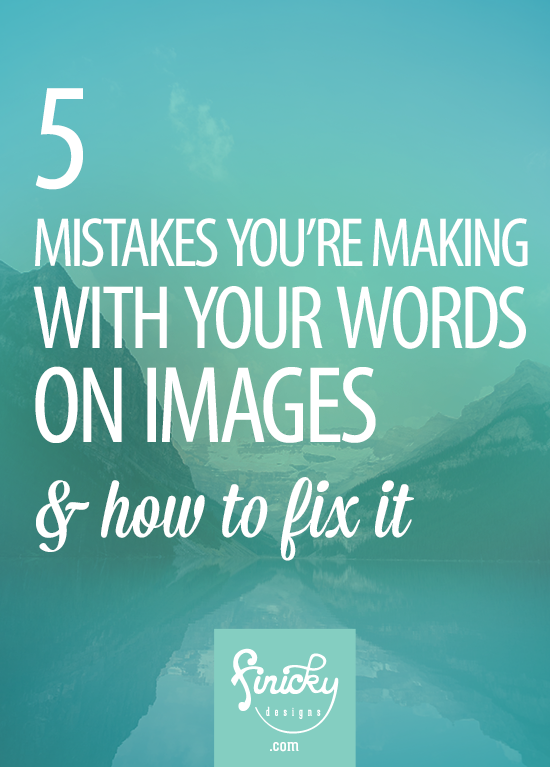 5 Mistakes You're Making With Your Words On Images - and how to fix it! by Finicky Designs
