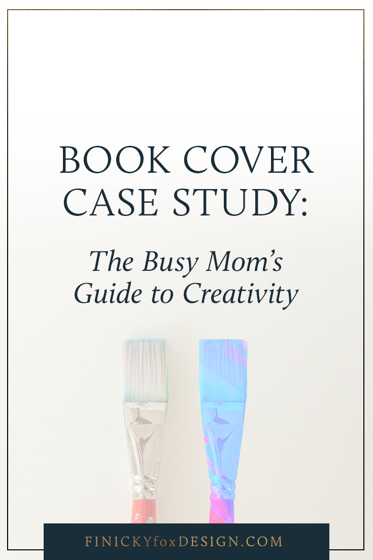 Book Cover Design Case Study: The Busy Mom's Guide to Creativity (research, process, and end design)