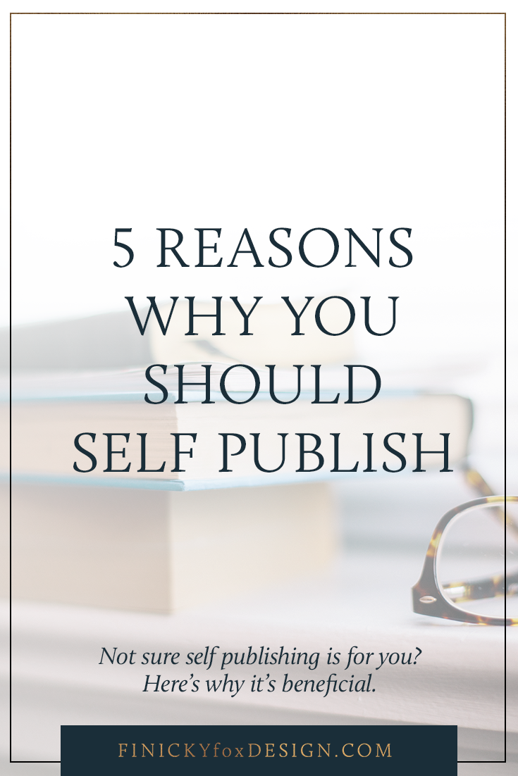 5 Reasons Why You Should Self Publish | Finicky Designs