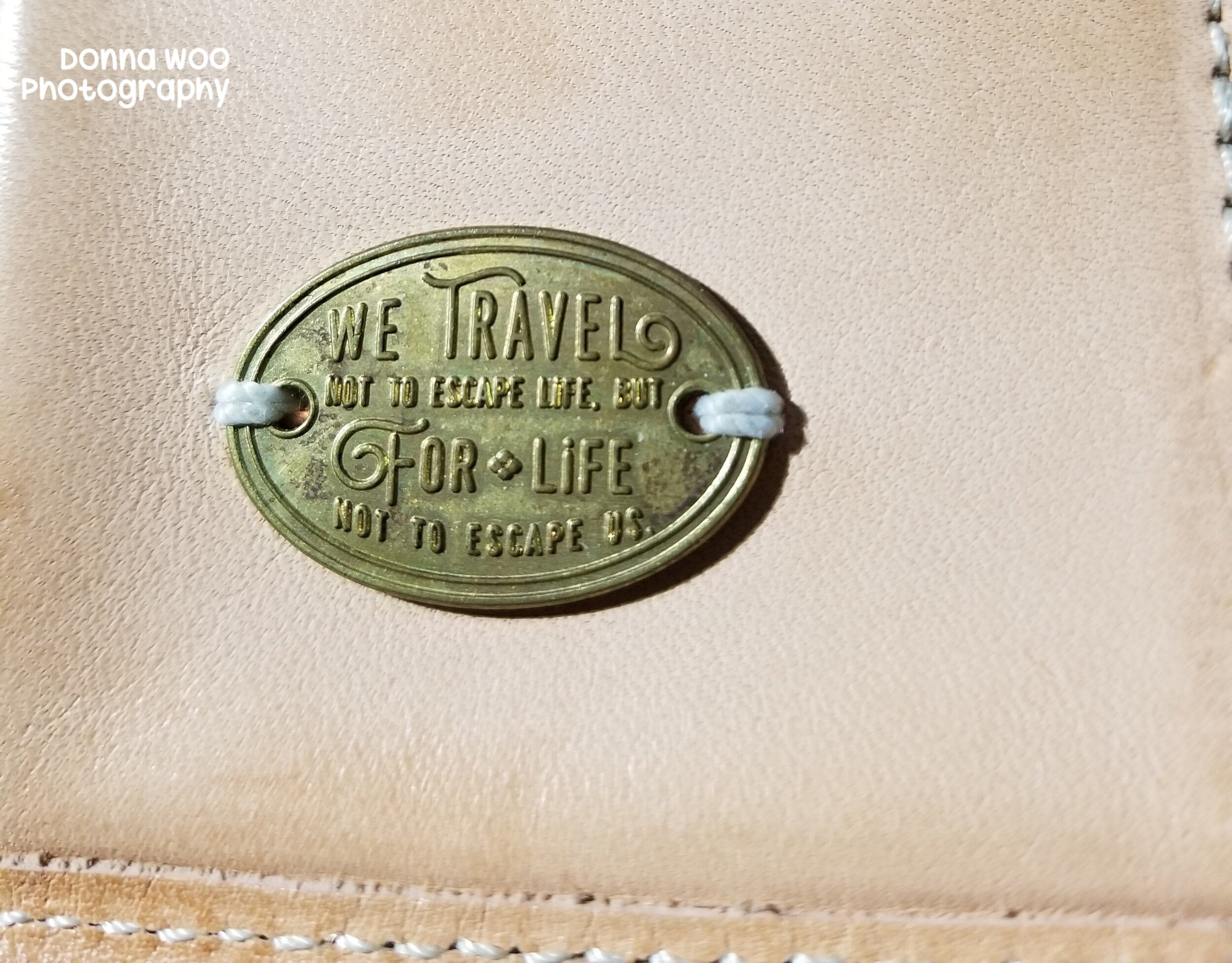 We travel not to escape life but for life not to escape us. - One of my favourite quotes on a brass plate in my The Superior Labor wallet by Baum-kuchen.