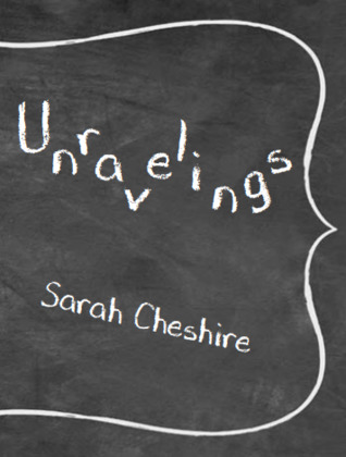 [image description: book cover of Unravelings. The background looks like a black chalkboard and the title and author name are written in white chalk in the foreground.]