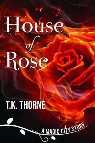 "[image description: the book cover of House of Rose. The background is black and there's a large red rose covered in flames. The text is in white and there's a white tree branch underlining the series title, ""A Magic City Story""]"