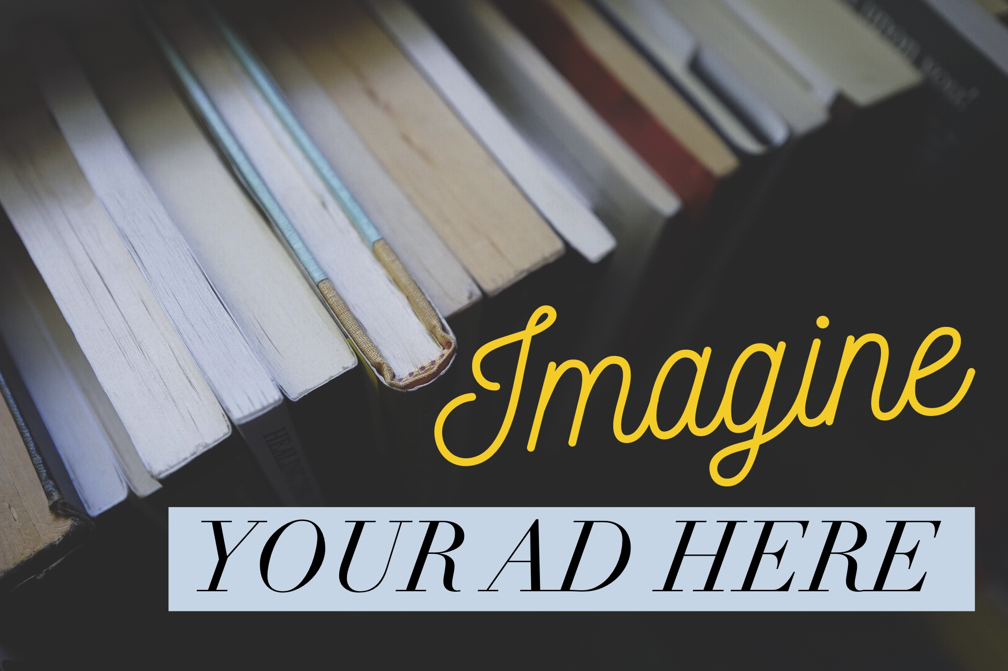 "[image description: A photo of the top of a row of books with the graphic text ""Imagine your ad here.""]"
