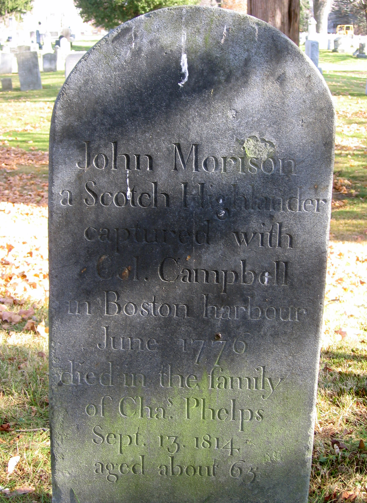 "Morrison's grave located in the Old Hadley Cemetery. The gravestone reads ""John Morrison a Scotch Highlander captured with Col. Campbell in Boston harbor June 1770 died in the family of Cha. Phelps Sept. 13 1814 aged about 65"""