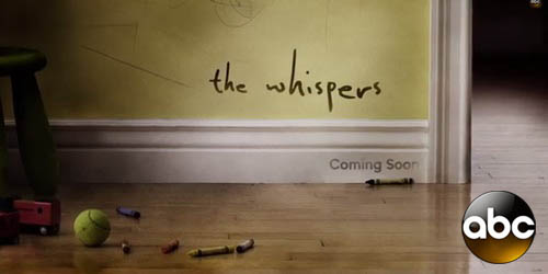 The Whispers -    We love to play games with our children. But what happens when someone else starts to play with them too? Someone we don't know. Can't see. Can't hear. In The Whispers, someone or something -- is manipulating the ones we love most to accomplish the unthinkable.The Whispers is produced by Steven Spielberg.