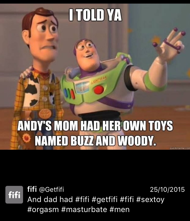 """And dad had #fifi""...Because when I'm considering what sex toy to purchase next, I like to know that it's Dad Approved, by animated characters from my childhood.  #orgasm"