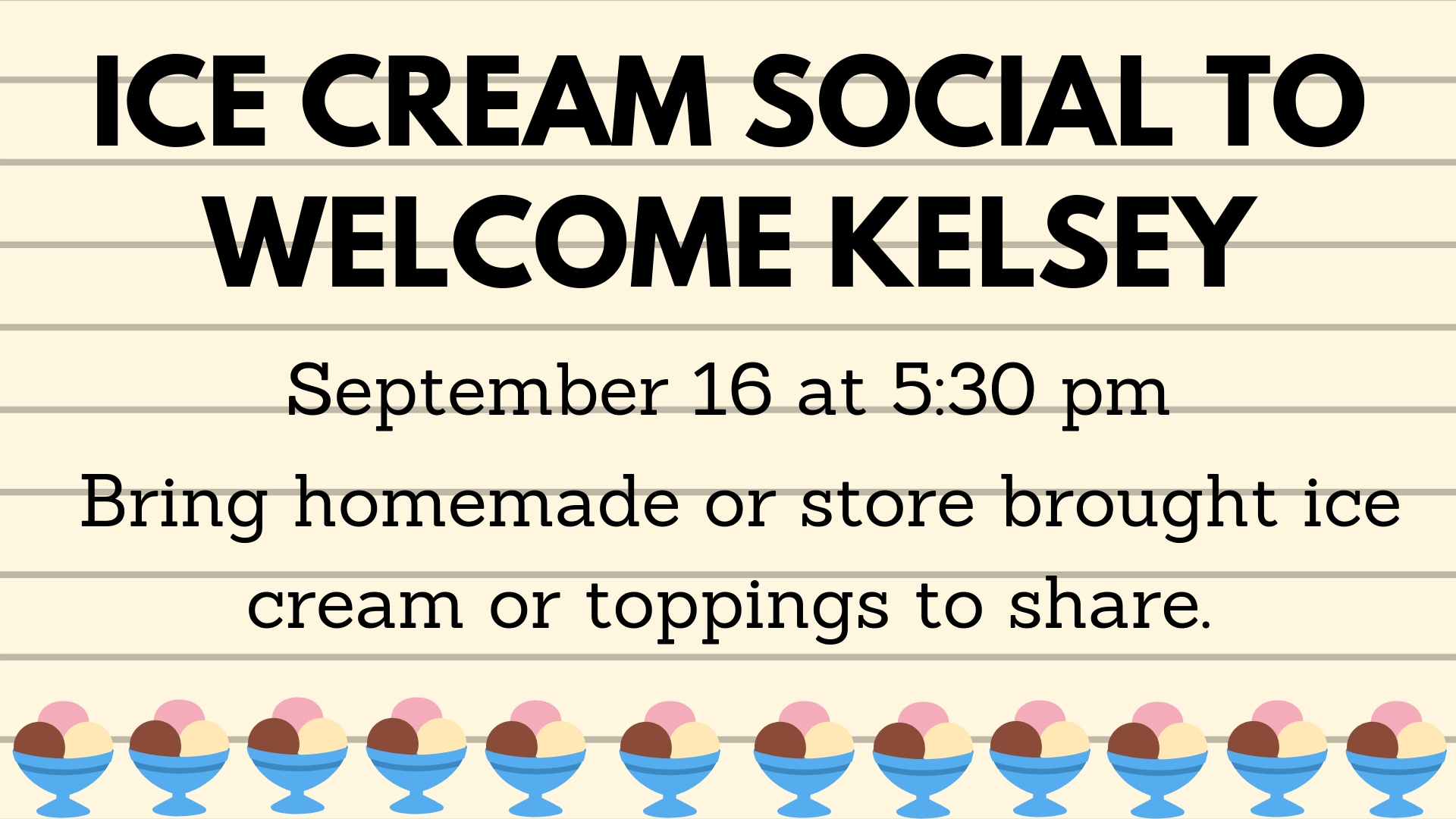 - The ice cream social has been rescheduled for Sunday, September 23.