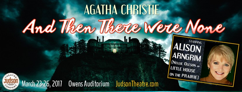 Agatha Christie is the world's bestselling author and the most successful female playwright of all time. Her stage adaptation of her biggest selling novel,  AND THEN THERE WERE NONE  (still the bestselling mystery of all time) opens JTC's sixth season: March 23-26–starring  ALISON ARNGRIM  (Nellie Oleson on  LITTLE HOUSE ON THE PRAIRIE ) as Emily Brent!   AND THEN THERE WERE NONE  is a classic British murder mystery set in the late 1930s that begins with ten guilty strangers being trapped in a mansion on Soldier Island off the coast of Devon. Upon arrival it is discovered that their host, an eccentric millionaire, is missing. A recorded message is played accusing each of them in turn of having gotten away with murder, and one by one the guests begin to die at the hands of a diabolical avenger via means foreshadowed by a nursery rhyme above the mantel telling how each of ten soldier boys met his death…and then there were none. Stranded on the island by a torrential storm and haunted by the ancient nursery rhyme, with only the fallen believed to be innocent, which of them is the killer?