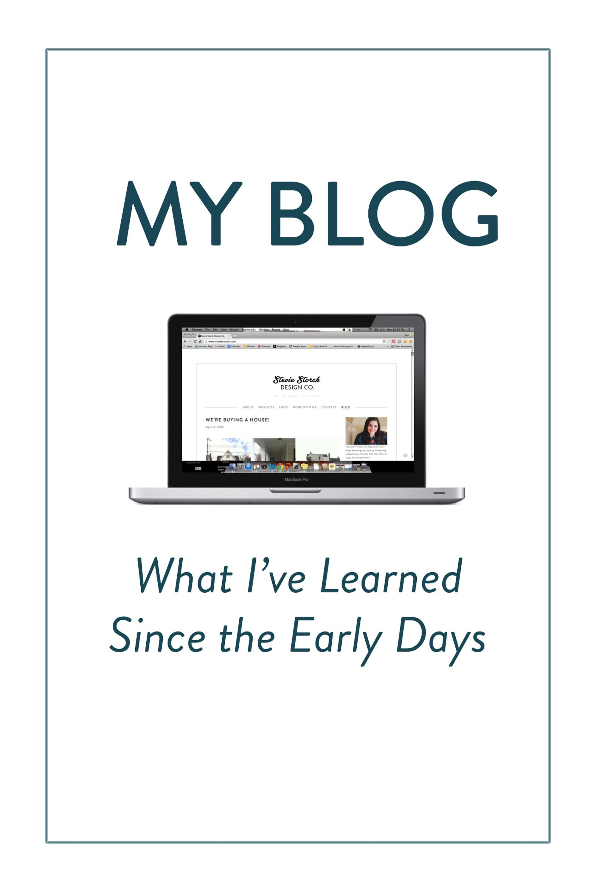 My blog: What I've Learned Since the Early Days. 3 blogging tips I wish I would have known when I first started a blog - Stevie Storck Design Co.