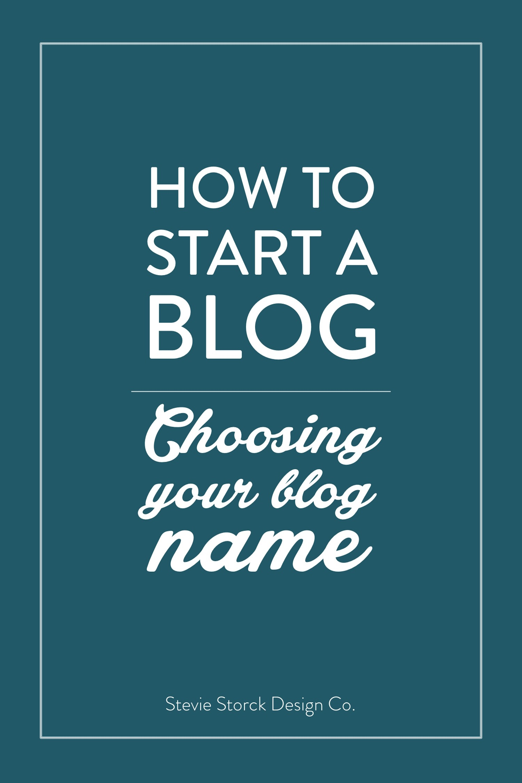 How To Start A Blog | Choosing a Name - Stevie Storck Design Co.