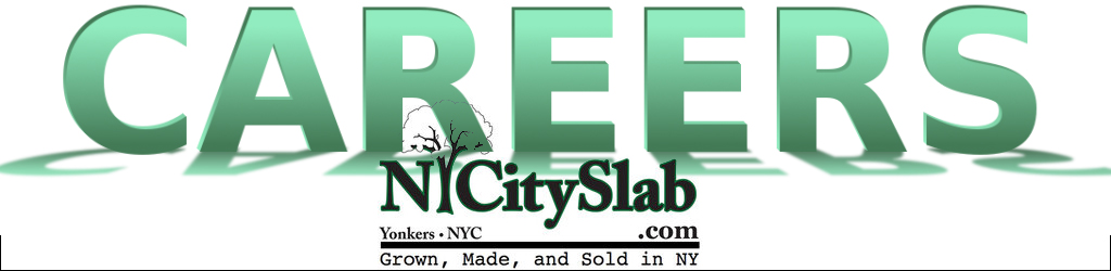 NYCitySlab is often hiring, so please check here from time to time to see our job offerings. We offer an exciting career while making an equally exciting product. Please remember to email your resumes for consideration, and good luck to all.   careers@nycityslab.com