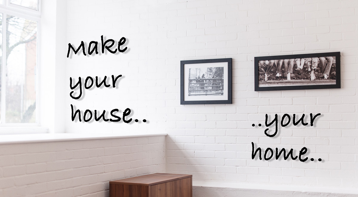 Make your house your home..