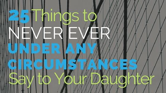 25 things to never say blog.jpeg