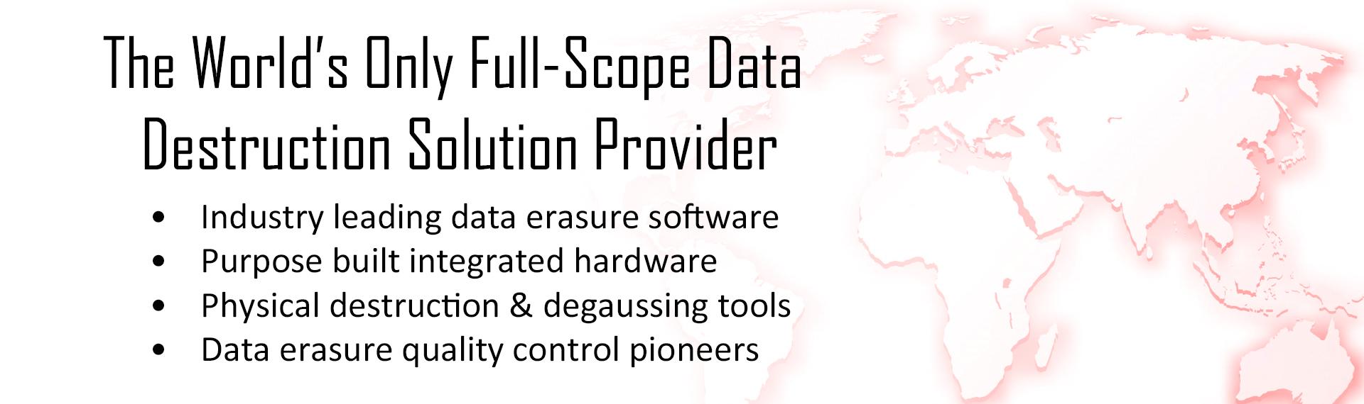 The World's Only Full-Scope Data Destruction Solution Provider