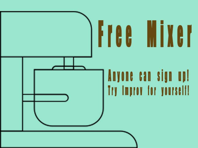 Sign up and try improv for yourself! Get a chance to be on stage with instructors, house team members, people with no experience at all, and complete strangers.FREE!