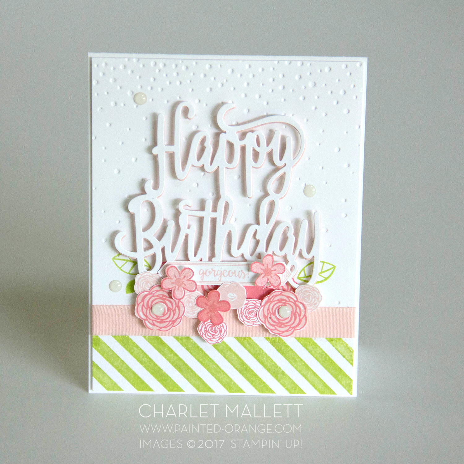 Happy Birthday Gorgeous Stamp set and Happy Birthday Die from Stampin' Up! 2017 Annual catalog. Card made by Charlet Mallett - Painted Orange.