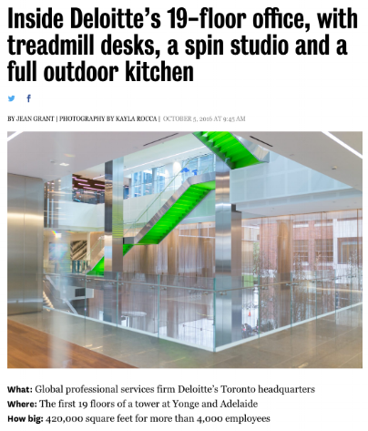 "TORONTO LIFE MAGAZINE  October 5, 2016, ""Inside Deloitte's 19-floor office, with treadmill desks, a spin studio and a full outdoor kitchen,"" by Jean Grant."
