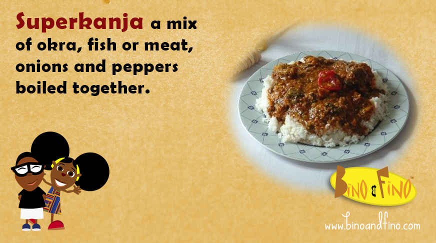 5:Superkanja – a mix of okra, fish or meat, onions and peppers boiled together.