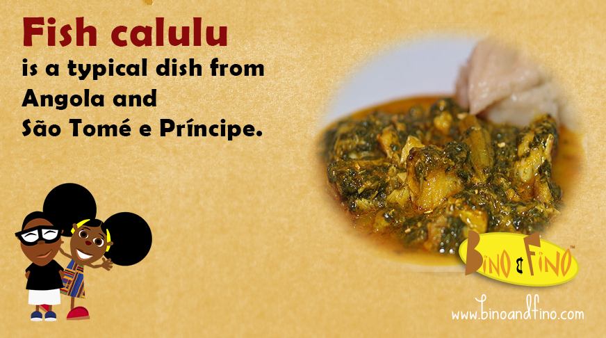 8:Fish calulu is a typical dish from Angola and São Tomé Príncipe.