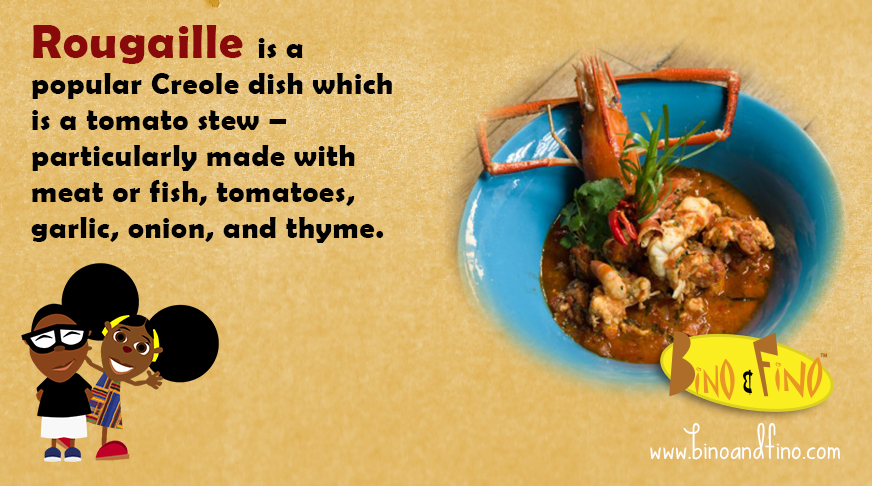 19: Rougaille is a popular Creole dish which is a tomato stew – particularly made with meat or fish, tomatoes, garlic, onion, and thyme.