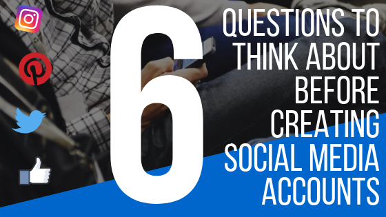 What questions should you ask before you create an Instagram, Facebook, Pinterest or Twitter account?